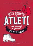 Copertina  100 storie di atleti per piccoli e grandi campioni