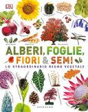 Copertina  Alberi, foglie, fiori & semi : lo straordinario regno vegetale