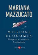 Copertina  Missione economia : una guida per cambiare il capitalismo
