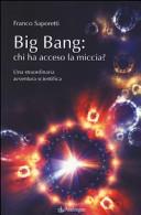 Copertina  Big Bang: chi ha acceso la miccia? : una straordinaria avventura scientifica