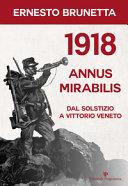 Copertina  1918 Annus mirabilis : dal Solstizio a Vittorio Veneto