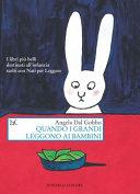 Copertina  Quando i grandi leggono ai bambini : i libri più belli destinati all'infanzia scelti con Nati per leggere