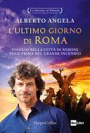 Copertina  L'ultimo giorno di Roma : viaggio nella città di Nerone poco prima del grande incendio