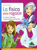 Copertina  La fisica delle ragazze : la scienza in discoteca, al supermercato e allo specchio