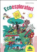Copertina  Ecoesploratori : attività e progetti per un pianeta più verde