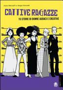 Copertina  Cattive ragazze : 15 storie di donne audaci e creative