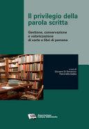 Copertina  Il privilegio della parola scritta : gestione, conservazione e valorizzazione di carte e libri di persona