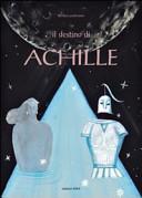 Copertina  Il destino di Achille : testo ispirato all'Iliade di Omero, alle antiche leggende della Grecia e alla mia fantasia