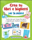 Copertina  Crea tu libri e biglietti per bambini : tante idee per creare libri gioco e biglietti per tutte le occasioni