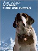Copertina  Lo chalet e altri miti svizzeri