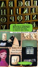 Copertina  Che rivoluzione! : da Gutenberg agli ebook: la storia dei libri a stampa
