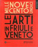 Copertina  1911 : le arti in Friuli e Veneto