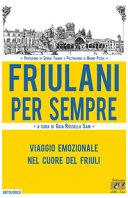 Copertina  Friulani per sempre : viaggio emozionale nel cuore del Friuli