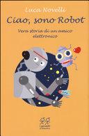 Copertina  Ciao, sono Robot : vera storia di un amico elettronico