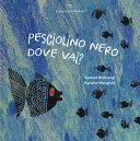 Copertina  Pesciolino Nero dove vai?